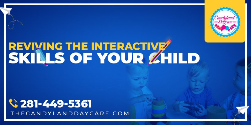 Reviving the interactive skills of your Child - Text field image - thecandylanddaycare.com